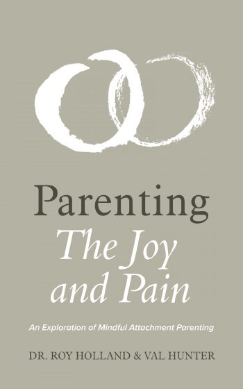 Parenting: The Joy and Pain An Exploration of Mindful Attachment Parenting